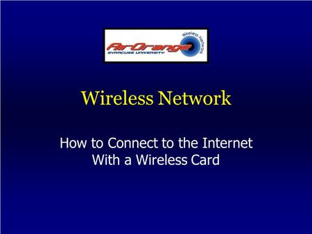 Wireless Network How to Connect to the Internet With a Wireless Card.