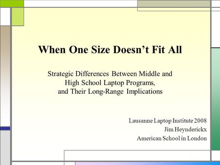 When One Size Doesnt Fit All Strategic Differences Between Middle and High School Laptop Programs, and Their Long-Range Implications Lausanne Laptop Institute.