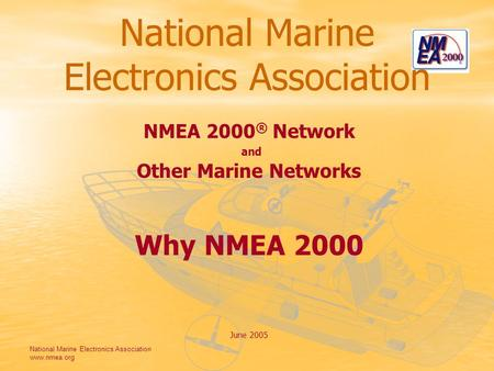 National Marine Electronics Association www.nmea.org National Marine Electronics Association NMEA 2000 ® Network and Other Marine Networks Why NMEA 2000.