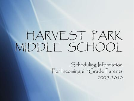 HARVEST PARK MIDDLE SCHOOL Scheduling Information For Incoming 6 th Grade Parents 2009-2010 Scheduling Information For Incoming 6 th Grade Parents 2009-2010.