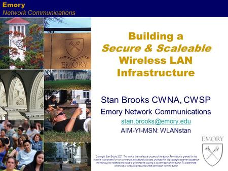Emory Network Communications Building a Secure & Scaleable Wireless LAN Infrastructure Stan Brooks CWNA, CWSP Emory Network Communications