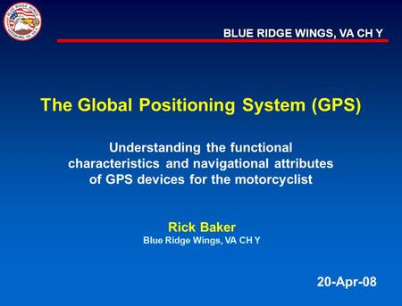 BLUE RIDGE WINGS, VA CH Y The Global Positioning System (GPS) Understanding the functional characteristics and navigational attributes of GPS devices for.