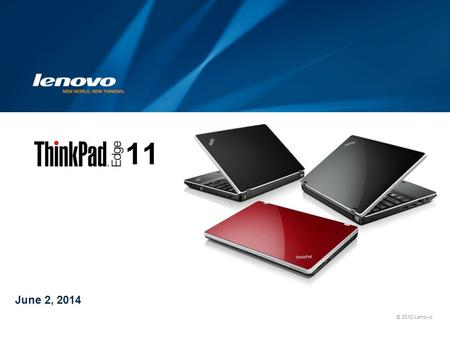 © 2010 Lenovo June 2, 2014 11. 2 Some of the challenges of a growing business Multiple connectivity options for the highly mobile worker? Easily managed.