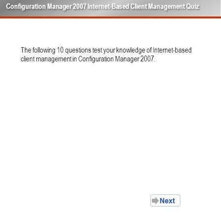 The following 10 questions test your knowledge of Internet-based client management in Configuration Manager 2007. Configuration Manager 2007 Internet-Based.