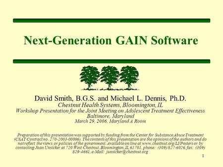 1 Next-Generation GAIN Software David Smith, B.G.S. and Michael L. Dennis, Ph.D. Chestnut Health Systems, Bloomington, IL Workshop Presentation for the.