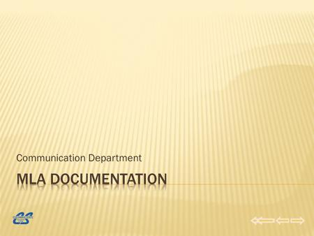 Communication Department Welcome to the Communication Department MLA Documentation Learning Module. In this module you will review how to document reference.