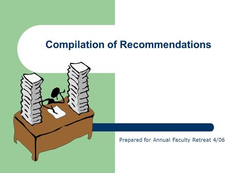 Compilation of Recommendations Prepared for Annual Faculty Retreat 4/06.