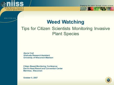 October 5, 2007 Weed Watching Tips for Citizen Scientists Monitoring Invasive Plant Species Citizen Based Monitoring Conference Devil's Head Resort and.