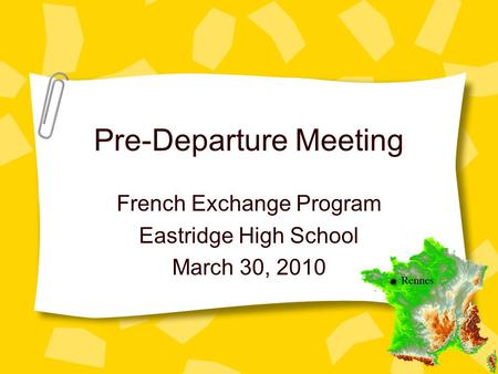 Pre-Departure Meeting French Exchange Program Eastridge High School March 30, 2010.