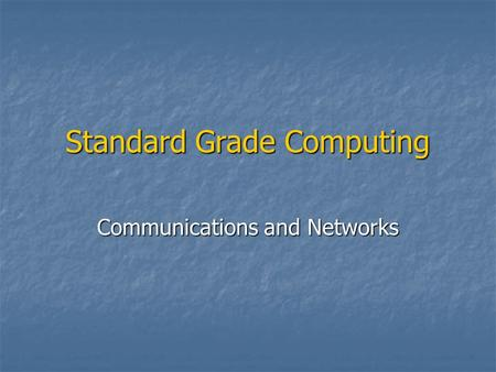 Standard Grade Computing Communications and Networks.