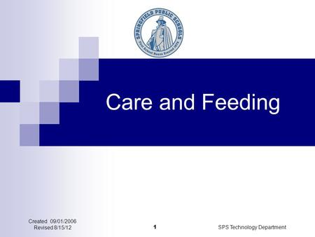 SPS Technology Department 1 Care and Feeding Created 09/01/2006 Revised 8/15/12.
