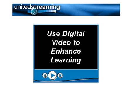 Use Digital Video to Enhance Learning. Getting connected-existing and new users How to search-using the search tools Viewing Videos-downloading and streaming.