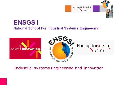 ENSGS I National School For Industrial Systems Engineering Industrial systems Engineering and Innovation.
