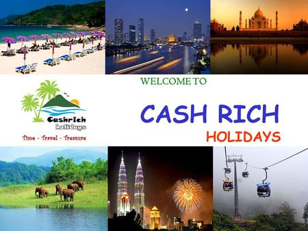 WELCOME TO CASH RICH HOLIDAYS. Do You Love Holidaying…? (Explore Diverse Heritage ~ Culture ~ Language ~ Food ~ Dress ~ Beaches ~ Mountains ~ Wild Life)