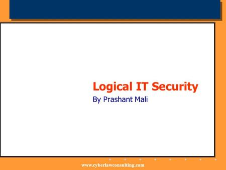 Www.cyberlawconsulting.com Logical IT Security By Prashant Mali.
