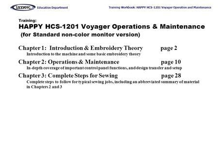 Training: HAPPY HCS-1201 Voyager Operations & Maintenance (for Standard non-color monitor version) Chapter 1: Introduction & Embroidery Theory.