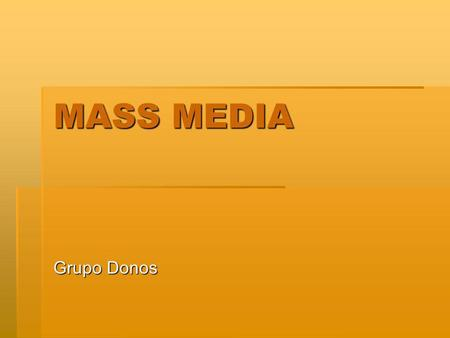 MASS MEDIA Grupo Donos. NEWSPAPERS In Britain, most newspapers are daily (they come out / are published everyday); a few only come out on Sundays. Magazines.