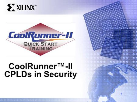 CoolRunner-II CPLDs in Security. Quick Start Training Agenda Some Security Basics – Security – Cryptography CoolRunner-II Security Features Securing Things.