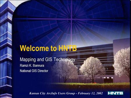Welcome to HNTB Mapping and GIS Technology Ramzi K. Bannura National GIS Director.