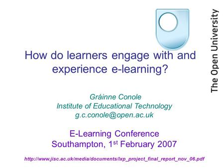 How do learners engage with and experience e-learning? Gráinne Conole Institute.