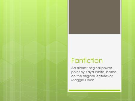 Fanfiction An almost original power point by Kaya White, based on the original lectures of Maggie Chan.