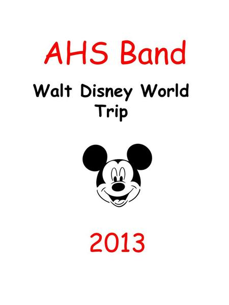 AHS Band 2013 Walt Disney World Trip. Disney Info Hotel Radisson Resort – Celebration 2900 Parkway Blvd. Kissimmee, FL 34747 407-396-7000 Chaperones Nurses.