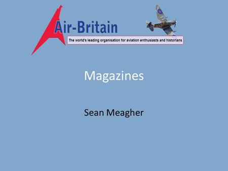 Magazines Sean Meagher. Magazines 2013 Review Aviation WorldAeromilitariaArchiveNews 2014 Onwards Aviation WorldAeromilitariaArchiveNews e-ABN 1949 19751980.