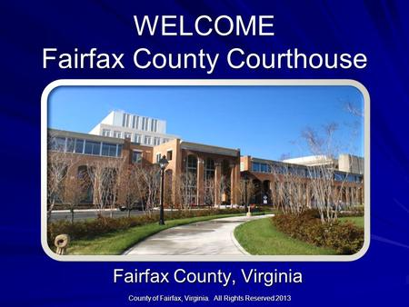 Fairfax County, Virginia County of Fairfax, Virginia. All Rights Reserved 2013.