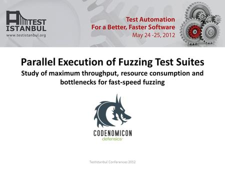 TestIstanbul Conferences 2012 Parallel Execution of Fuzzing Test Suites Study of maximum throughput, resource consumption and bottlenecks for fast-speed.