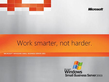 Windows Small Business Server 2003 Big breakthroughs for small businesses.