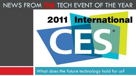 NEWS FROM THE TECH EVENT OF THE YEAR What does the future technology hold for us?