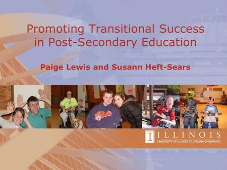 Promoting Transitional Success in Post-Secondary Education Paige Lewis and Susann Heft-Sears.