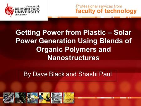 Getting Power from Plastic – Solar Power Generation Using Blends of Organic Polymers and Nanostructures By Dave Black and Shashi Paul.