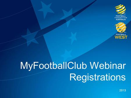 MyFootballClub Webinar Registrations 2013. Overview 1 – The MyFootballClub Project 2 – Getting Access 3 – Season Setup 4 – Registrations 5 – Registration.