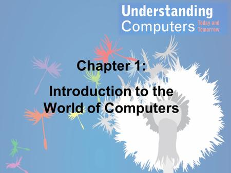 Chapter 1: Introduction to the World of Computers.