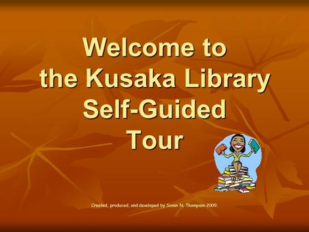 Welcome to the Kusaka Library Self-Guided Tour Created, produced, and developed by Susan N. Thompson 2009.