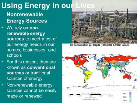 Nonrenewable Energy Sources We rely on non- renewable energy sources to meet most of our energy needs in our homes, businesses, and schools For this reason,