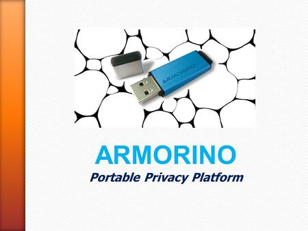 ARMORINO Portable Privacy Platform. µcrypt www.armorino.net µcrypt Armorino Information always has a value that constantly growing under pressure of new.