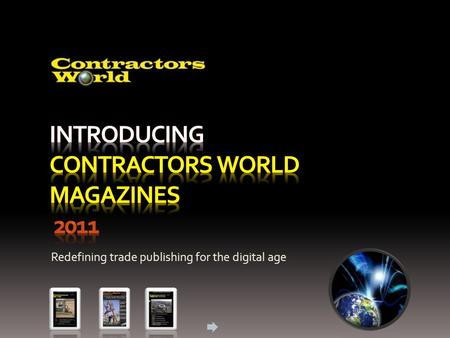 Redefining trade publishing for the digital age. Contractors World 2011 Contractors World magazines: Contractors World – International Contractors World.