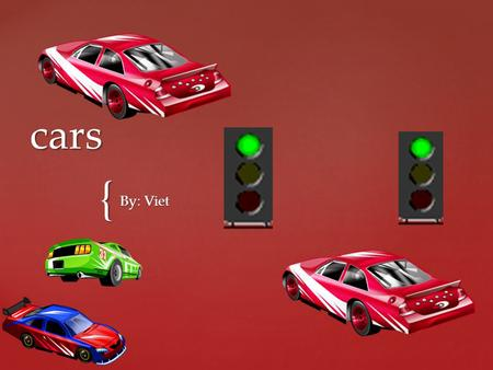 { cars By: Viet. Some car are big, some cars are small cars are red, blue, green, pink, yellow. Color of cars and size.