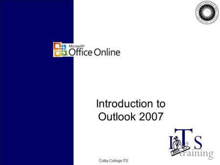 February 2006Colby College ITS Introduction to Outlook 2007.