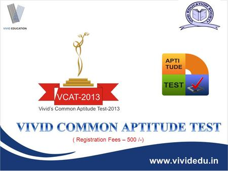 www.vividedu.in ( Registration Fees – 500 /-) www.vividedu.in Vivid is an ISO 9001:2008 B-School, administered and governed by Vivid Education Society.