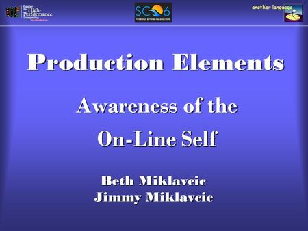 Production Elements Awareness of the On-Line Self another language Beth Miklavcic Jimmy Miklavcic.