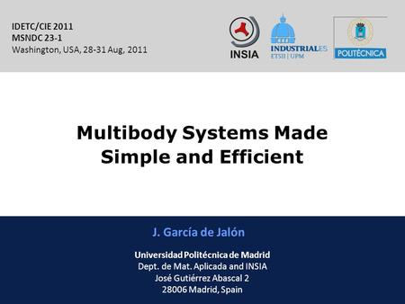 INSIA-ETSII-UPM 1/46 Multibody Systems Made Simple and Efficient J. García de Jalón IDETC/CIE 2011 MSNDC 23-1 Washington, USA, 28-31 Aug, 2011 Universidad.