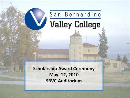 Scholarship Award Ceremony May 12, 2010 SBVC Auditorium.