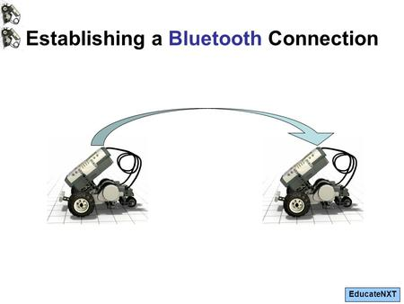 EducateNXT Establishing a Bluetooth Connection. EducateNXT Establishing a Bluetooth Connection Both bricks used will require a different name. For the.