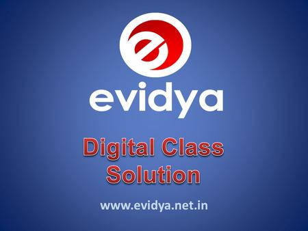 www.evidya.net.in E-vidya brings a world of discovery into your classroom. E-vidya brings to you Digital Class - that combines the state-of-the-art hardware.