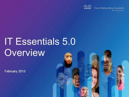 IT Essentials 5.0 Overview February 2013. © 2013 Cisco and/or its affiliates. All rights reserved. Cisco Public 2 OverviewInstructor TrainingCourse DesignVirtual.