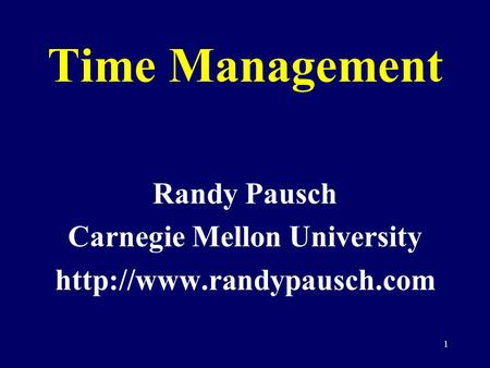 1 Time Management Randy Pausch Carnegie Mellon University