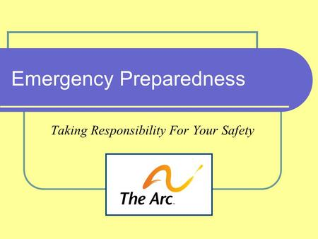Emergency Preparedness Taking Responsibility For Your Safety.